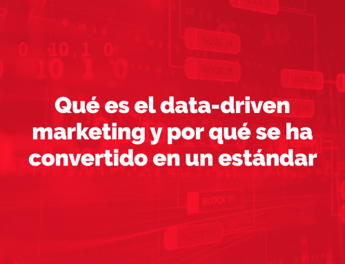 Qué es el data-driven marketing y por qué se ha convertido en un estándar