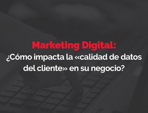 Marketing Digital:¿Cómo impacta la «calidad de datos del cliente» en su negocio?