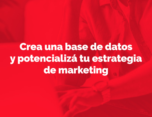 Crea una base de datos y potencializá tu estrategia de marketing