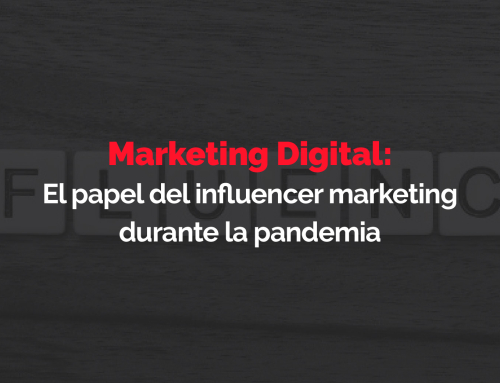 Marketing Digital: El papel del influencer marketing durante la pandemia