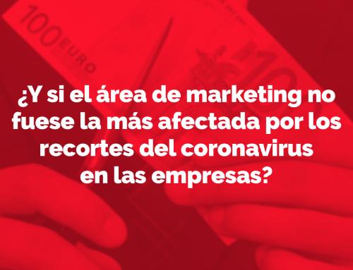 ¿Y si el área de marketing no fuese la más afectada por los recortes del coronavirus en las empresas?