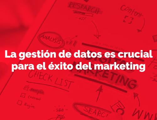 La gestión de datos es crucial para el éxito del marketing