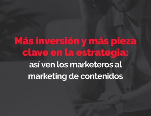 Más inversión y más pieza clave en la estrategia: así ven los marketeros al marketing de contenidos