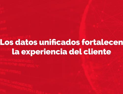 Los datos unificados fortalecen la experiencia del cliente