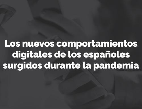 Los nuevos comportamientos digitales de los españoles surgidos durante la pandemia
