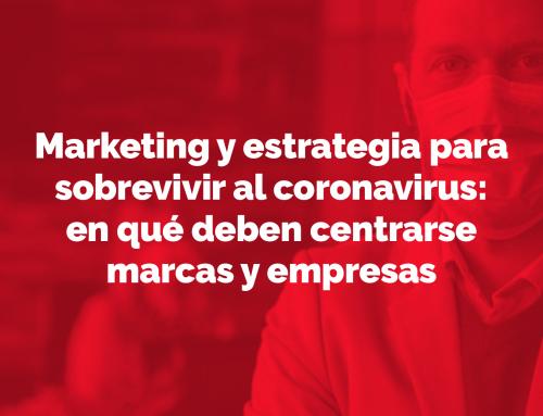 Marketing y estrategia para sobrevivir al coronavirus: en qué deben centrarse marcas y empresas